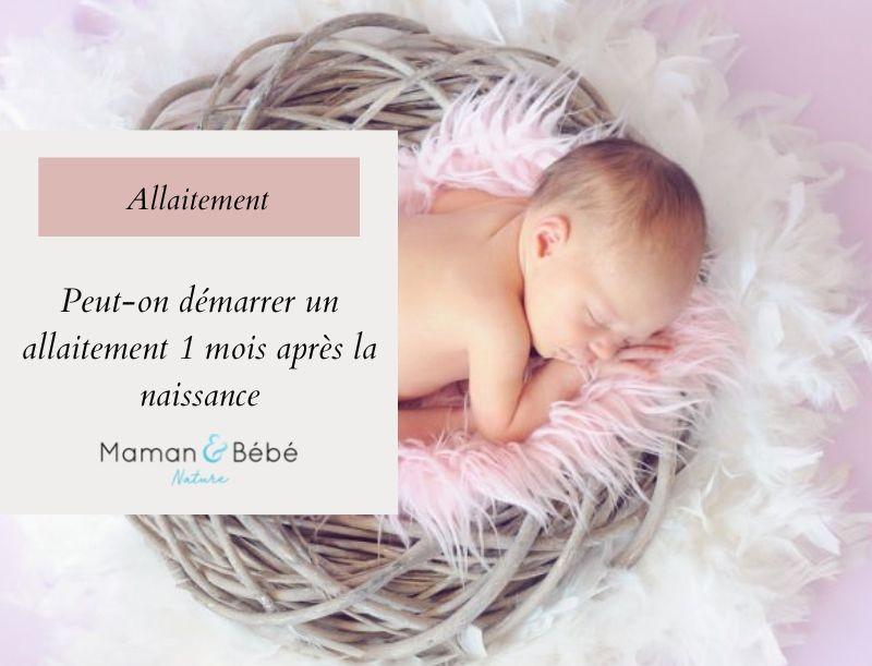 Peut-on démarrer un allaitement 1 mois après la naissance ?